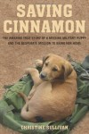 Saving Cinnamon: The Amazing True Story of a Missing Military Puppy and the Desperate Mission to Bring Her Home - Christine Sullivan