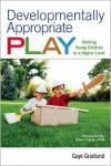 Developmentally Appropriate Play: Guiding Young Children to a Higher Level - Gaye Gronlund