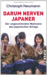 Darum nerven Japaner - Der ungeschminkte Wahnsinn des japanischen Alltags - Christoph Neumann