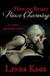 How to Resist Prince Charming - Linda Kage