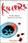 Killers: The Most Barbaric Murderers of Our Times. Nigel Cawthorne - Nigel Cawthorne