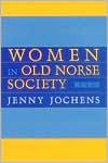 Women in Old Norse Society: A Portrait - Jenny Jochens