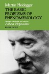 The Basic Problems of Phenomenology (Studies in Phenomenology & Existential Philosophy) - Martin Heidegger, Albert Hofstadter