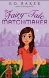 The Fairy-Tale Matchmaker - E. D. Baker