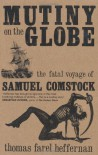 "Mutiny on the ""Globe"": The Fatal Voyage of Samuel Comstock - Thomas Heffernan"