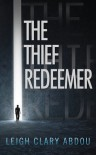 The Thief Redeemer - Leigh Clary Abdou