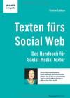 Texten für das Social Web: Das Handbuch für Social-Media-Texter - Florine Calleen