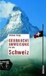 Gebrauchsanweisung für die Schweiz - Thomas Küng, Thomas Kung