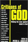 Critiques of God: Making the Case Against Belief in God - Peter A. Angeles