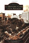 The Historic Core of Los Angeles (Images of America: California) - Curtis C. Roseman
