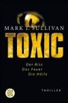 Toxic: Der Biss - Das Feuer - Die Hölle Thriller - Mark T. Sullivan, Sonja Schuhmacher, Thomas Wollermann