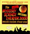 The Mystery Science Theater 3000 Amazing Colossal Episode Guide - Trace Beaulieu, Kevin Murphy, Paul Chaplin, Jim Mallon, Michael J. Nelson, Mary Jo Pehl, Best Brains,  Inc. Staff