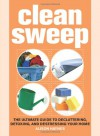 Clean Sweep: The Ultimate Guide to Decluttering, Detoxing, and Destressing Your Home - Alison Haynes