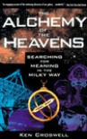 The Alchemy of the Heavens: Searching for Meaning in the Milky Way - Ken Croswell