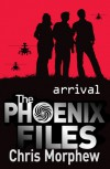 Arrival (The Phoenix Files, #1) - Chris Morphew