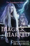 Magick Marked - Chauntelle Baughman