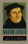 Martin Luther: Selections From His Writings - Martin Luther, John Dillenberger