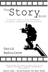 The Story Book: A Writer's Guide to Story Development, Principles, Problem-solving and Marketing - David Baboulene