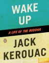 Wake Up: A Life of the Buddha - Jack Kerouac, Robert A.F. Thurman