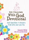 Hot Chocolate With God Devotional: Real Questions & Answers from Girls Just Like You - Camryn Kelly, Erin Kelly, Jill Kelly