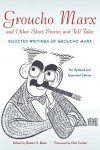Groucho Marx and Other Short Stories and Tall Tales: Selected Writings of Groucho Marx, An Updated and Expanded Edition - Robert S. Bader