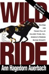 Wild Ride: The Rise and Fall of Calumet Farm Inc., America's Premier Racing Dynasty - Ann Hagedorn Auerbach