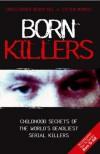 Born Killers: Childhood Secrets of the World's Deadliest Serial Killers - Christopher Berry-Dee, Steven Morris