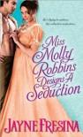 Miss Molly Robbins Designs a Seduction - Jayne Fresina
