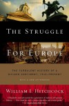 The Struggle for Europe: The Turbulent History of a Divided Continent 1945 to the Present - William I. Hitchcock