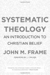 Systematic Theology: An Introduction to Christian Belief - John M. Frame