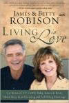 Living in Love: Co-hosts of TV's LIFE Today, James and Betty Share Keys to an Exciting and Fulfilling Marriage - James Robison
