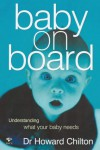 Baby on Board: Understanding What Your Baby Needs - Howard Chilton