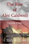 The Rise of Alec Caldwell: Volume Three - Casey K. Cox