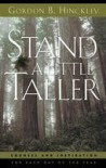 Stand a Little Taller: Counsel and Inspiration for Each Day of the Year - Gordon B. Hinckley