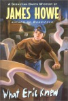 What Eric Knew (Sebastian Barth Mysteries) - James Howe