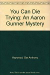 You can Die Trying (Crime, Penguin) - Gar Anthony Haywood