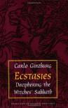 Ecstasies: Deciphering the Witches' Sabbath - Carlo Ginzburg, Raymond Rosenthal