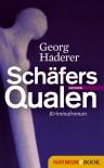 Schäfers Qualen: Kriminalroman (Schäfer-Krimi) - Georg Haderer