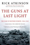 The Guns at Last Light: The War in Western Europe, 1944-1945 - Rick Atkinson