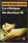 La Clinique du docteur H. - Mary Higgins Clark
