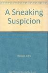 A Sneaking Suspicion - John Dickson