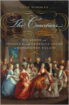 The Courtiers - Lucy Worsley