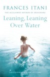 Leaning, Leaning Over Water - Frances Itani