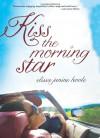 Kiss the Morning Star - Elissa Janine Hoole