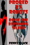 BECOMING SILVER (A Robot Sex Erotica Story) (PROBED BY ROBOTS) - Penny Black