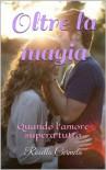 Oltre la magia - Carmela Rosella