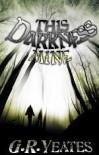 This Darkness Mine - G.R. Yeates