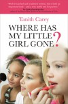 Where Has My Little Girl Gone? - Tanith Carey
