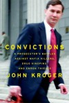 Convictions: A Prosecutor's Battles Against Mafia Killers, Drug Kingpins, and Enron Thieves - John Kroger