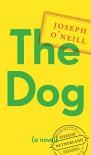 The Dog: A Novel - Joseph O'Neill